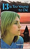 13 is too young to die by Isaacsen-Bright published by Willowisp Press, Inc (1980) [Paperback]