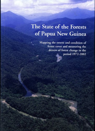 The State of the Forests of Papua New Guinea: Mapping the Extent and Condition of Forest Cover and Measuring the Drivers of Forest Change in the Period 1972-2002