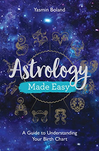 Astrology Made Easy: A Guide to Understanding Your Birth Chart (Astrology A Guide To Understanding Your Birth Chart)