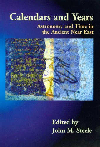 Calendars and Years: Astronomy and Time in the Ancient Near East [Paperback] [2010] (Author) John M Steele