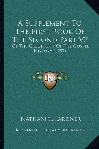 Download A Supplement To The First Book Of The Second Part V2: Of The Credibility Of The Gospel History (1757) PDF