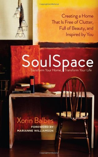 SoulSpace: Transform Your Home, Transform Your Life    Creating A Home That  Is