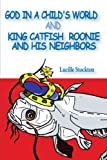 God in a Child's World and King Catfish Roonie and His Neighbors, Lucille Stockton, 1932077340