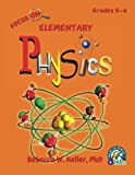 Focus on Elementary Physics Student Textbook (softcover), Rebecca W. Keller, 1936114623