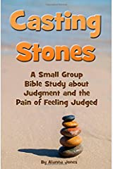 Casting Stones: A Small Group Bible Study about Judgment and the Pain of Feeling Judged Paperback