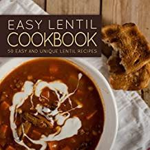 Easy Lentil Cookbook: 50 Easy and Unique Lentil Recipes