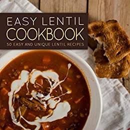 Easy Lentil Cookbook: 50 Easy and Unique Lentil Recipes (2nd Edition) by [Press, BookSumo]