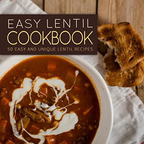 Easy Lentil Cookbook: 50 Easy and Unique Lentil Recipes (2nd Edition) by BookSumo Press