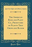 Amazon / Forgotten Books: The American Rose and Plant Co., Producers of Plants That Grow and Bloom Classic Reprint (American Rose and Plant Company)