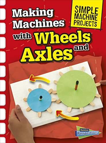 Making Machines with Wheels and Axles (Simple Machine Projects) -