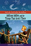 Addison Addley and the Things That Aren't There, Melody DeFields McMillan, 1551439492