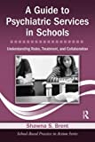 A Guide to Psychiatric Services in Schools, Shawna S. Brent, 0415871026