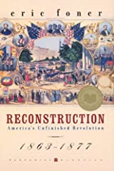 Reconstruction: America's Unfinished Revolution, 1863-1877 (Perennial Classics) Kindle Edition