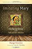 Imitating Mary: Ten Marian Virtues for the Modern Mom (Catholicmom.Com Books)