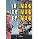 Of Labor for Labor by Labor: A Plan for Economic Security