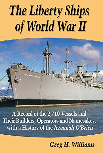The Liberty Ships of World War II: A Record of the 2,710 Vessels and Their Builders, Operators and Namesakes, with a History of the Jeremiah O'Brien (Information Needed Before During And After An Event)