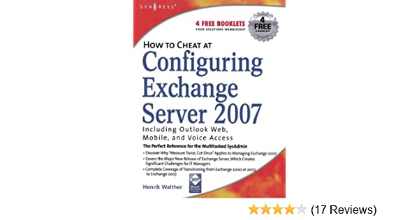 Amazon How To Cheat At Configuring Exchange Server 2007 Including Outlook Web Mobile And Voice Access EBook Henrik Walther Kindle Store