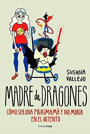 Madre de dragones: Cómo ser una Frikimamá y no morir en el intento - Libros divertidos para madres primerizas