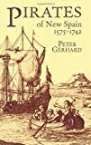 Pirates of New Spain, 1575-1742, Peter Gerhard, 0486426114