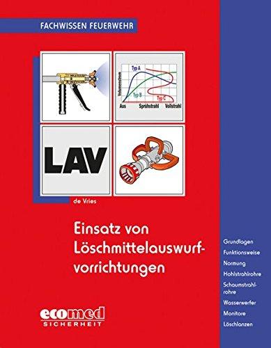 Einsatz von Hohlstrahlrohren: Ausbildung und Praxis - Funktionsweise - Hydraulik - Normung - Anforderungen - Funktionskategorie - Kennlinien - Ergonomie - Unfallverhütung (Fachwissen Feuerwehr)