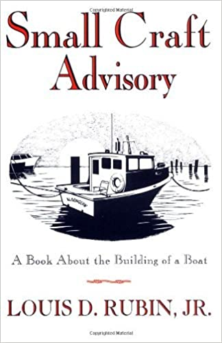 Small Craft Advisory: A Book About the Building of a Boat Reprint edition by Rubin Jr., Louis D. (1994)