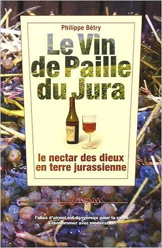 En ligne Le vin de paille du Jura : Le nectar des dieux en terre jurassienne pdf