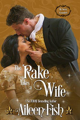 F.R.E.E The Rake Takes a Wife (My Sweet Scoundrel Book 1) [W.O.R.D]