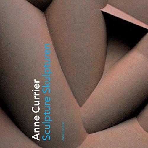 Anne Currier: Sculptures by Arnoldsche Verlagsanstalt