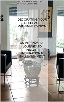 Decorating Your Lifespace With Inner Vision: An Interactive Journey to Insight, Inspiration & Enlightenment by [Roberson-Mitchell, Willa]