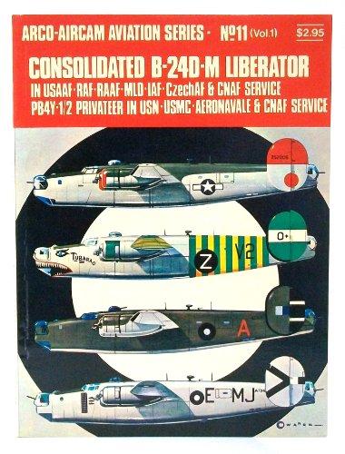 Consolidated B-24D-M Liberator in USAAF-RAF-RAAF-MLD-IAF-CzechAF & CNAF service, PB4Y-1/2 Privateer in USN-USMC-Aeronavale & CNAF service (Arco-Aircam aviation series, no. 11)