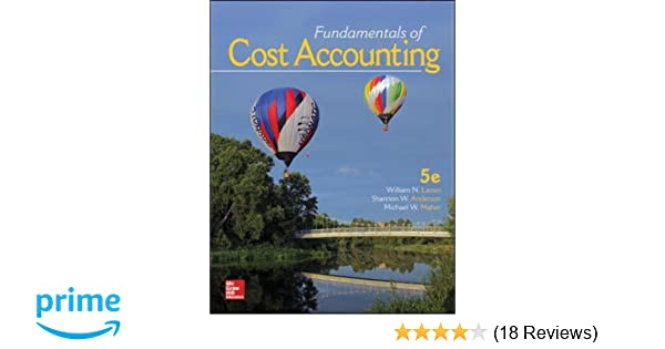 Fundamentals of Cost Accounting: William N  Lanen Professor