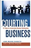 Courting Business: 101 Ways for Accelerating Business Relationships, Ann Marie Sabath, 156414769X
