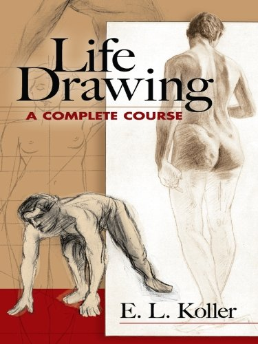 Life drawing a complete course dover art instruction by koller e l