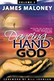 The Dancing Hand of God Volume 2: Unveiling the Fullness of God Through Apostolic Signs, Wonders, and Miracles