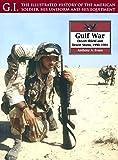 The Gulf War: Desert Shield and Desert Storm, 1990-1991 (G.I. Series)