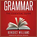 Grammar: The Essential Guide Audiobook by Benedict Williams Narrated by Michael Springer