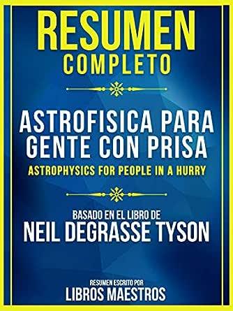 Resumen Completo: Astrofísica Para Gente Con Prisa