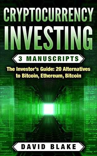 Free Cryptocurrency Investing: 3 Manuscripts - THE INVESTOR'S GUIDE: 20 Alternatives to Bitcoin in 2018 (<br />[T.X.T]