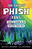 Download 100 Things Phish Fans Should Know & Do Before They Die (100 Things...Fans Should Know) in PDF ePUB Free Online