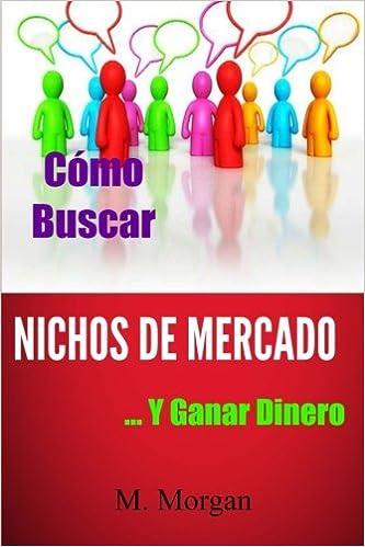 Cómo Buscar Nichos de Mercado...Y Ganar Dinero: Amazon.es: M. Morgan: Libros