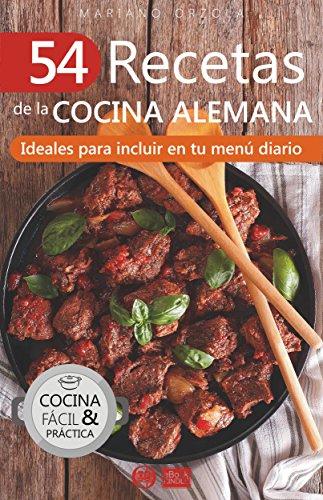 54 RECETAS DE LA COCINA ALEMANA: Ideales para incluir en tu menú diario (Colección Cocina Fácil & Práctica nº 85) (Spanish Edition) by Mariano Orzola
