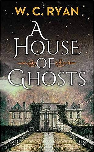 Amazon.com: A House of Ghosts (9781643584379): Ryan, W C: Books