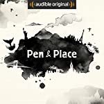 Pen and Place |  Audible Originals,Amy Standen,Michael Epstein