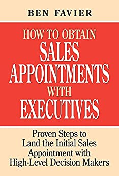 How To Obtain Sales Appointments With Executives by [Favier, Ben]