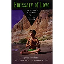 Emissary of Love: The Psychic Children Speak to the World