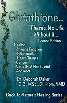 Glutathione - There's No Life Without It (Back To Nature's Healing Book 2) by [Baker, Dr Deborah]