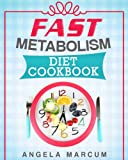 Fast Metabolism Diet Cookbook: Healthy & Wholesome Fast Metabolism Diet Recipes to Slim Down and Burn Fat offers