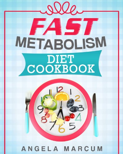 Fast Metabolism Diet Cookbook: Healthy & Wholesome Fast Metabolism Diet Recipes to Slim Down and Burn Fat