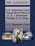 U. S. Supreme Court Transcript of Record U. S. V. American-Foreign S. S. Corp, , 1244998435
