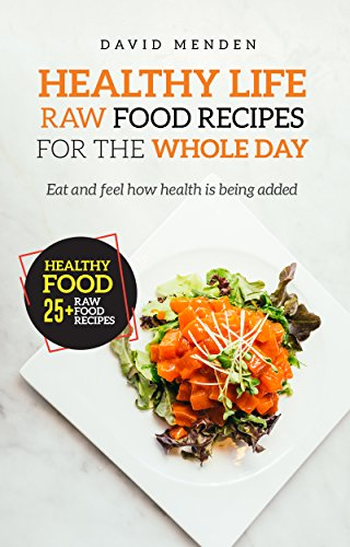 Healthy Life: Raw Food Recipes for the whole day by David Menden